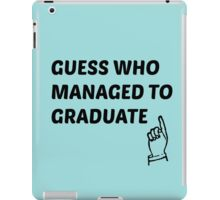 guess who managed to graduate  iPad Case/Skin