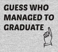 guess who managed to graduate  Kids Tee