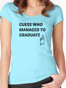 guess who managed to graduate  Women's Fitted Scoop T-Shirt