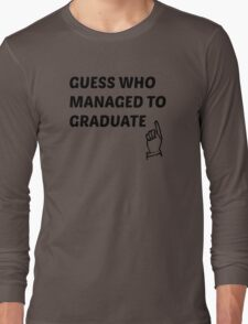 guess who managed to graduate  Long Sleeve T-Shirt