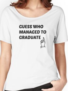 guess who managed to graduate  Women's Relaxed Fit T-Shirt