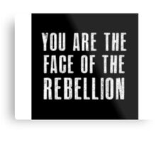 You are the face of the rebellion Metal Print