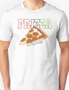 Prizza- For Your Health! T-Shirt