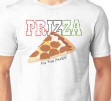 Prizza- For Your Health! Unisex T-Shirt