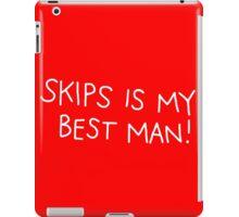 Skips is my best man! iPad Case/Skin