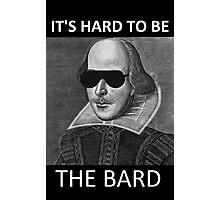 It's hard to be the Bard Photographic Print