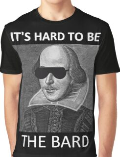It's hard to be the Bard Graphic T-Shirt