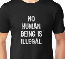 No Human Being Is Illegal Unisex T-Shirt