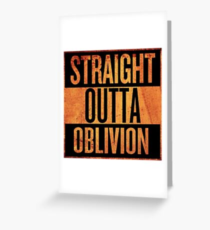 Straight Outta Oblivion Greeting Card