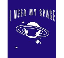 I Need My Space Funny Astronomy Photographic Print