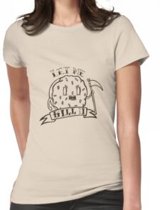 Let me Kill u Womens Fitted T-Shirt