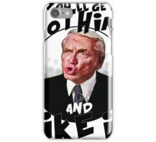 You'll get nothing and like it iPhone Case/Skin