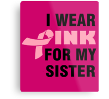 I WEAR PINK FOR MY SISTER Metal Print
