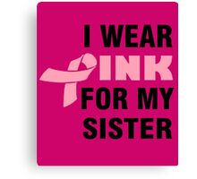 I WEAR PINK FOR MY SISTER Canvas Print