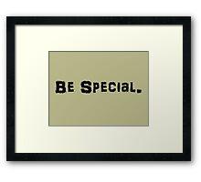Be Special Framed Print