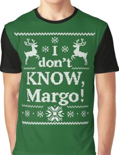 Christmas Vacation I don't KNOW, Margo Graphic T-Shirt