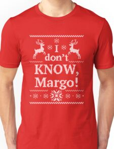 Christmas Vacation I don't KNOW, Margo Unisex T-Shirt