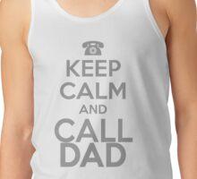 KEEP CALM and CALL DAD Tank Top