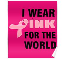 I WEAR PINK FOR THE WORLD Poster