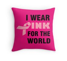 I WEAR PINK FOR THE WORLD Throw Pillow