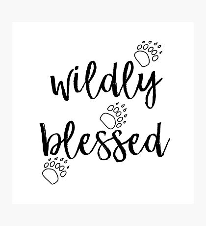 Wildly Blessed - by God Photographic Print