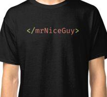 No More Mr. Nice Guy Classic T-Shirt