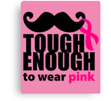 TOUGH ENOUGH TO WEAR PINK Canvas Print