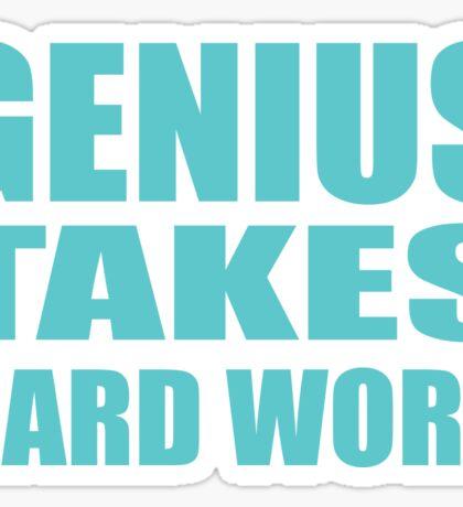 Genius Takes Hard Work! Sticker