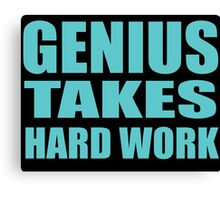 Genius Takes Hard Work! Canvas Print