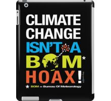 Climate Change Isn't A BOM Hoax  iPad Case/Skin