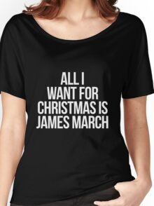 All I Want For Christmas is James March-- White Women's Relaxed Fit T-Shirt