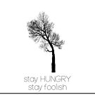 Stay hungry, stay foolish! by anemophile
