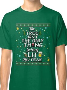 Tree Isn't The Only Thing Getting Lit This Year Gift Classic T-Shirt