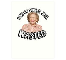 Betty White girl wasted Art Print