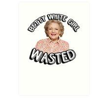 Betty White girl wasted Art Print