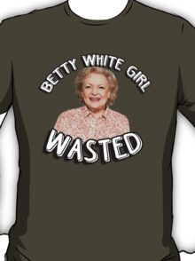 Betty White girl wasted T-Shirt