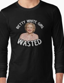 Betty White girl wasted Long Sleeve T-Shirt
