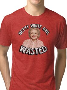 Betty White girl wasted Tri-blend T-Shirt