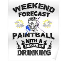 Weekend Forecast - Paintball With a Chance of Drinking Poster