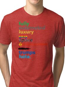 Fully Automated Luxury Gay Space Communism Trumps Hate. Tri-blend T-Shirt