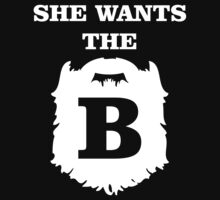 She Wants The B T-Shirt