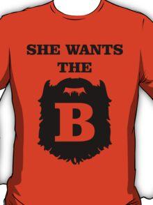 She Wants The B T-Shirt