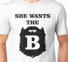 She Wants The B Unisex T-Shirt
