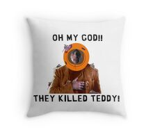 OMG they killed Teddy! Throw Pillow
