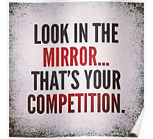 Look In  The Mirror - That's  Your Competition Poster