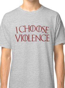 Game of Thrones - I Choose Violence Blood Red Classic T-Shirt