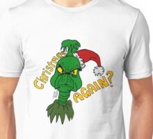 Christmas? AGAIN?  Unisex T-Shirt