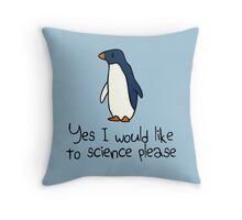 Yes I Would Like To Science Please Penguin Throw Pillow