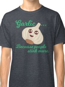 Garlic. Because People Stink More Classic T-Shirt
