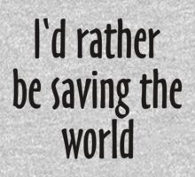 I'd rather be saving the world T-Shirt